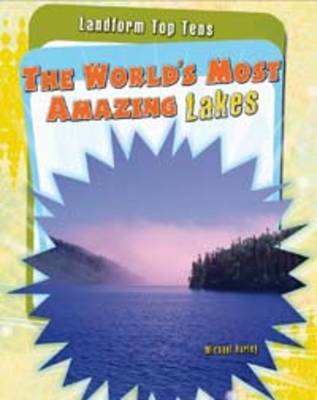 The World's Most Amazing Lakes - Raintree Perspectives: Landform Top Tens (Paperback)