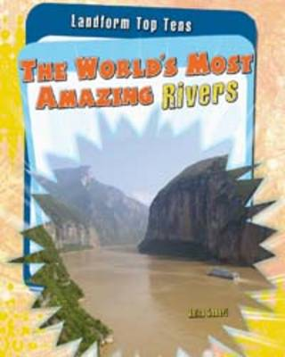 The World's Most Amazing Rivers - Raintree Perspectives: Landform Top Tens (Paperback)