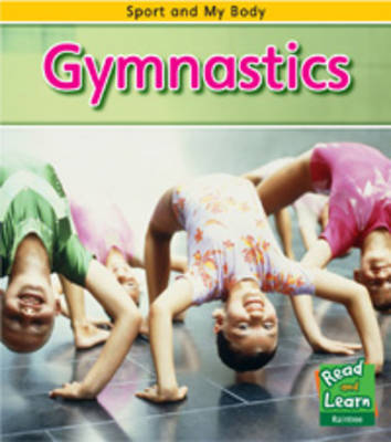 Gymnastics - Read and Learn: Sport and My Body (Hardback)