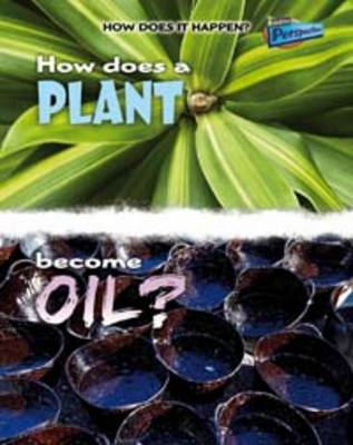 How Does a Plant Become Oil? - Raintree Perspectives: How Does It Happen (Paperback)