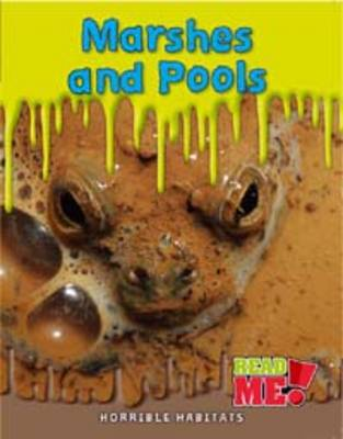 Marshes and Pools - Read Me!: Horrible Habitats (Paperback)