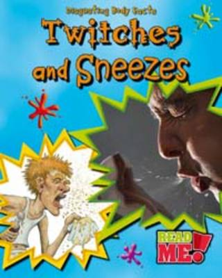 Twitches and Sneezes - Read Me!: Disgusting Body Facts (Paperback)