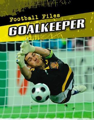 Goalkeeper - Football Files (Hardback)