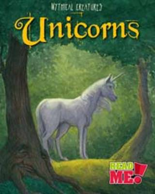 Unicorns - Read Me!: Mythical Creatures (Hardback)