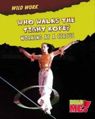 Who Walks the Tightrope?: Working at a Circus - Read Me!: Wild Work (Hardback)