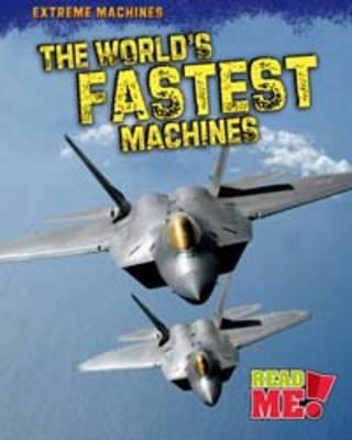 The World's Fastest Machines - Read Me!: Extreme Machines (Hardback)