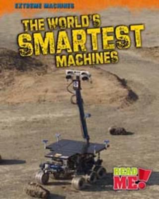 The World's Smartest Machines - Read Me!: Extreme Machines (Hardback)