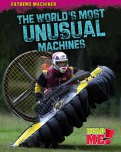 The World's Most Unusual Machines - Read Me!: Extreme Machines (Hardback)