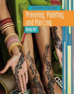 Preening, Painting, and Piercing: Body Art - Culture in Action (Hardback)