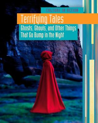 Terrifying Tales: Ghosts, Ghouls and Other Things that go Bump in the Night - Culture in Action (Hardback)