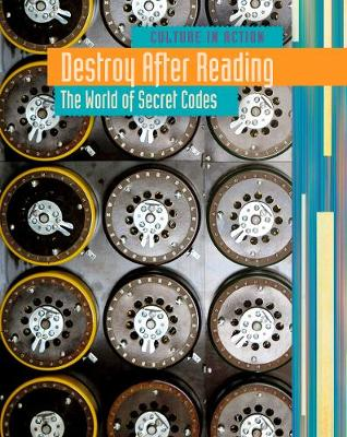 Destroy After Reading: The World of Secret Codes - Culture in Action (Hardback)