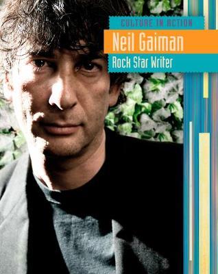 Neil Gaiman: Rock Star Writer - Culture in Action (Hardback)