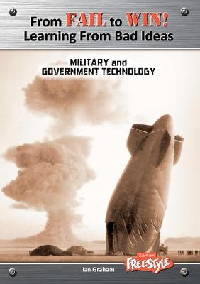 Military and Government Technology - Raintree Freestyle: From Fail to Win: Learning from Bad Ideas (Hardback)