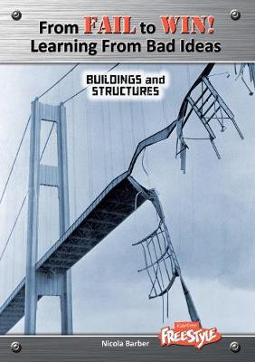Buildings and Structures - Raintree Freestyle: From Fail to Win: Learning from Bad Ideas (Hardback)