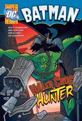 Killer Croc Hunter - DC Super Heroes: Batman (Hardback)