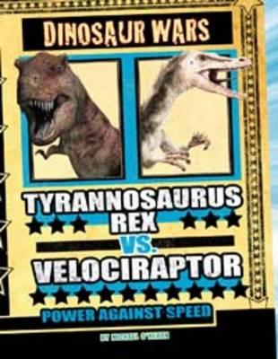 Tyrannosaurus Rex vs Velociraptor: Power Against Speed - Dinosaur Wars (Hardback)