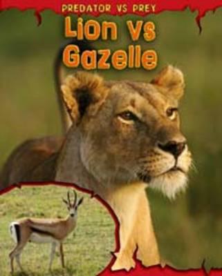 Lion vs Gazelle - Read Me!: Predator vs Prey (Hardback)