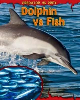Dolphin vs Fish - Read Me!: Predator vs Prey (Hardback)