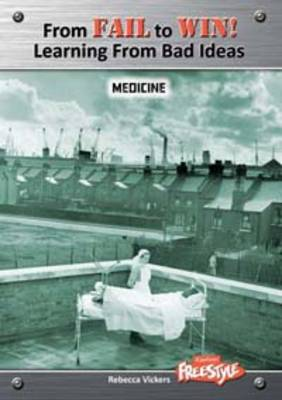 Medicine - Raintree Freestyle: From Fail to Win: Learning from Bad Ideas (Paperback)