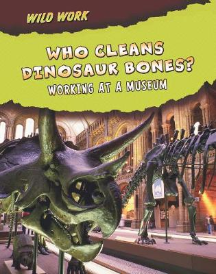 Who Cleans Dinosaur Bones?: Working at a Museum - Read Me!: Wild Work (Paperback)