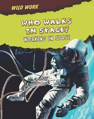 Who Walks in Space?: Working in Space - Read Me!: Wild Work (Paperback)