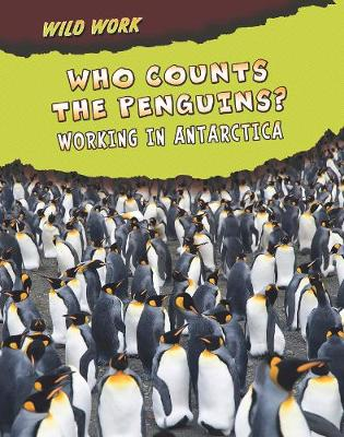 Who Counts the Penguins?: Working in Antarctica - Read Me!: Wild Work (Paperback)
