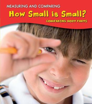 How Small Is Small?: Comparing Body Parts - Young Explorer: Measuring and Comparing (Paperback)