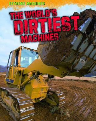 The World's Dirtiest Machines - Read Me!: Extreme Machines (Paperback)