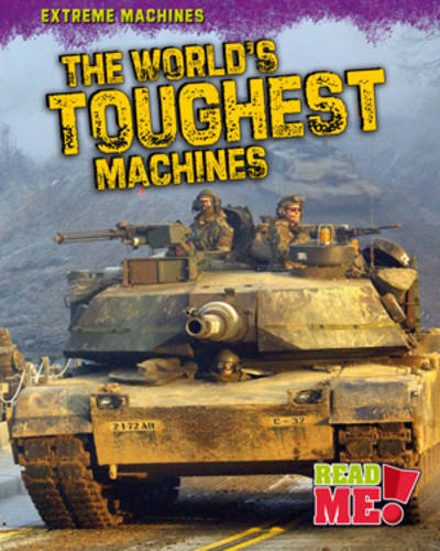 The World's Toughest Machines - Read Me!: Extreme Machines (Paperback)