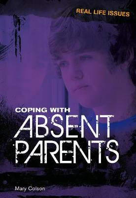 Coping with Absent Parents - Real Life Issues (Hardback)