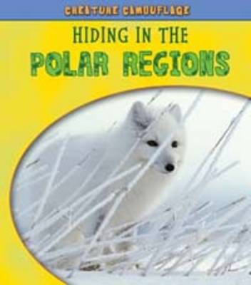Hiding in the Polar Regions - Young Explorer: Creature Camouflage (Paperback)