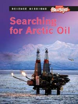 Searching for Arctic Oil - Raintree Freestyle: Science Missions (Paperback)