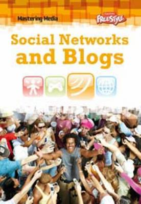 Social Networks and Blogs - Raintree Freestyle: Mastering Media (Paperback)