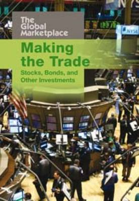 Making the Trade: Stocks, Bonds and Other Investments - The Global Marketplace (Paperback)
