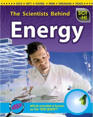 The Scientists Behind Energy - Sci-Hi: Sci-Hi (Hardback)