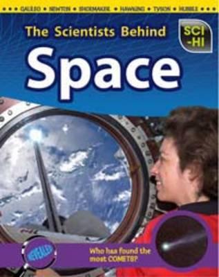 The Scientists Behind Space - Sci-hi: Scientists (Hardback)