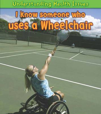 I Know Someone Who Uses a Wheelchair - Young Explorer: Understanding Health Issues (Hardback)