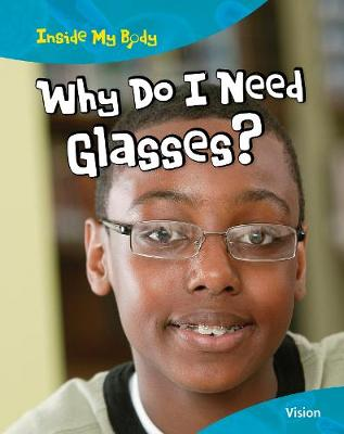 Why do I need Glasses? - Inside My Body (Paperback)