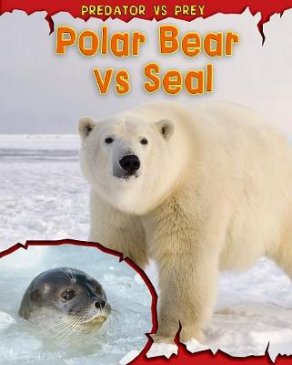 Polar Bear vs Seal - Read Me!: Predator vs Prey (Paperback)