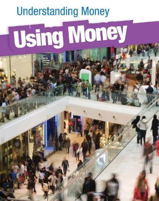 Using Money - InfoSearch: Understanding Money (Hardback)