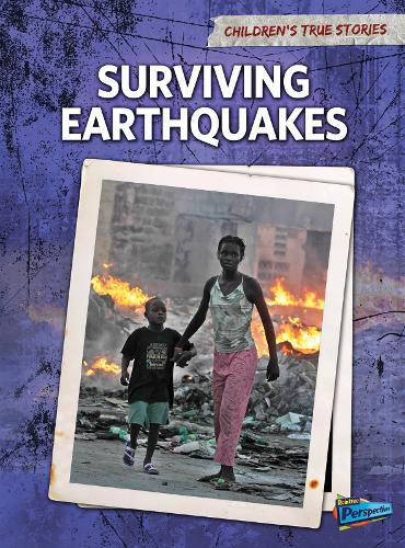 Surviving Earthquakes - Raintree Perspectives: Children's True Stories: Natural Disasters (Paperback)
