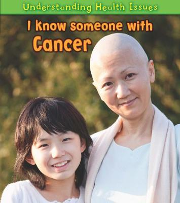 I Know Someone with Cancer - Young Explorer: Understanding Health Issues (Paperback)