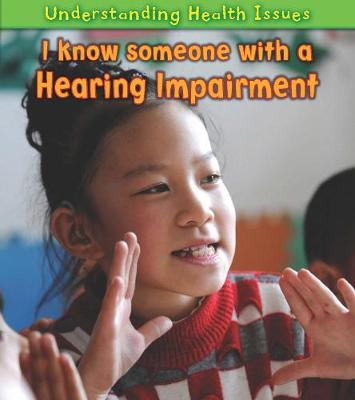 I Know Someone with a Hearing Impairment - Young Explorer: Understanding Health Issues (Paperback)