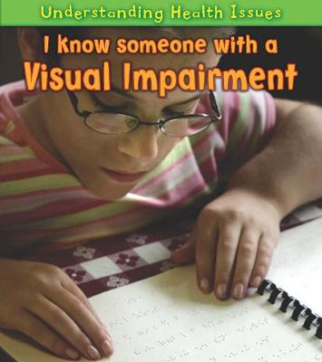 I Know Someone with a Visual Impairment - Young Explorer: Understanding Health Issues (Paperback)
