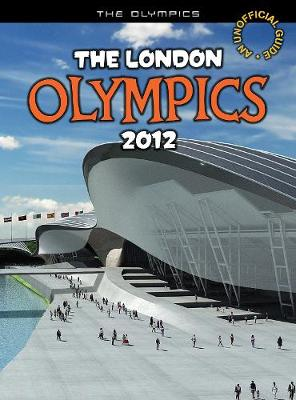 The London Olympics 2012: An unofficial guide - The Olympics (Paperback)