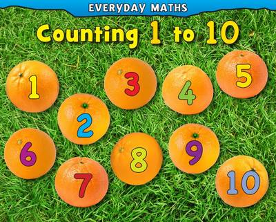 Counting 1 to 10 - Early Years: Everyday Maths (Hardback)