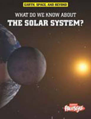 What Do We Know About the Solar System? - Raintree Freestyle: Earth, Space, and Beyond (Hardback)
