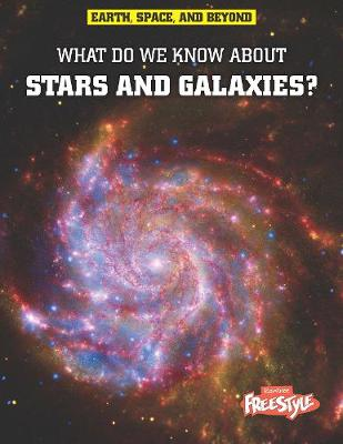 What Do We Know About Stars and Galaxies? - Raintree Freestyle: Earth, Space, and Beyond (Hardback)