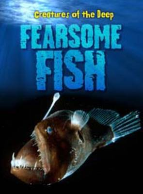 Fearsome Fish - Creatures of the Deep (Hardback)
