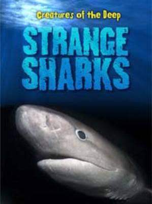 Strange Sharks - Creatures of the Deep (Hardback)